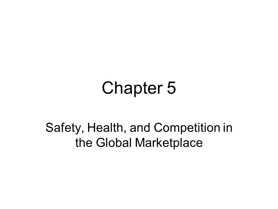 Chapter 5 Safety, Health, and Competition in the Global Marketplace