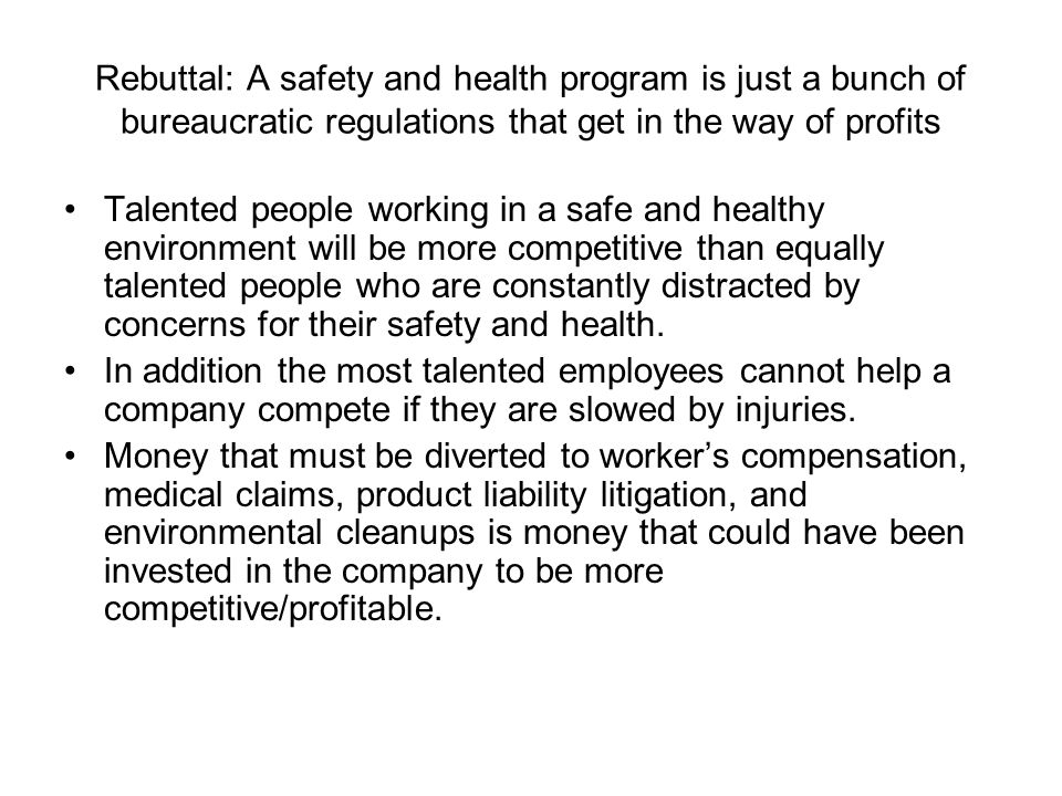 Rebuttal: A safety and health program is just a bunch of bureaucratic regulations that get in the way of profits Talented people working in a safe and