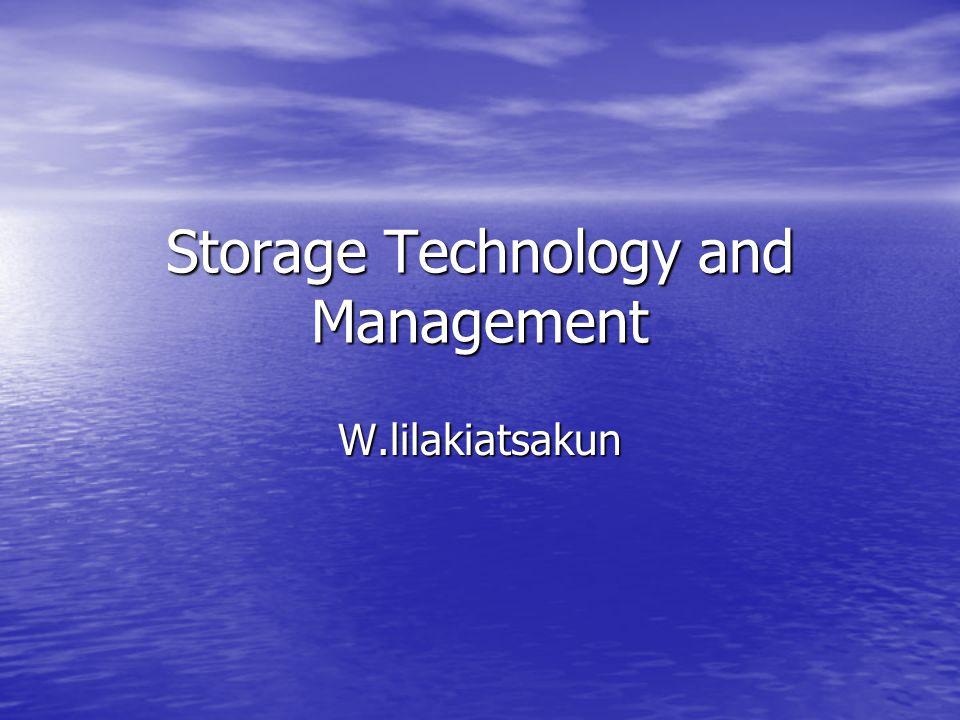 Storage Technology and Management W.lilakiatsakun