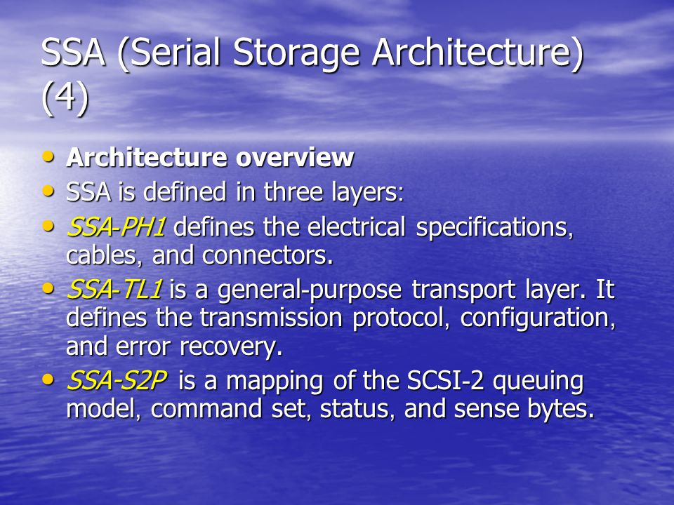 SSA (Serial Storage Architecture) (4) Architecture overview Architecture overview SSA is defined in three layers: SSA is defined in three layers: SSA-PH1 defines the electrical specifications, cables, and connectors.