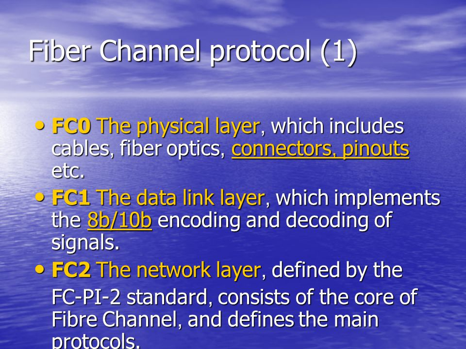 Fiber Channel protocol (1) FC0 The physical layer, which includes cables, fiber optics, connectors, pinouts etc.