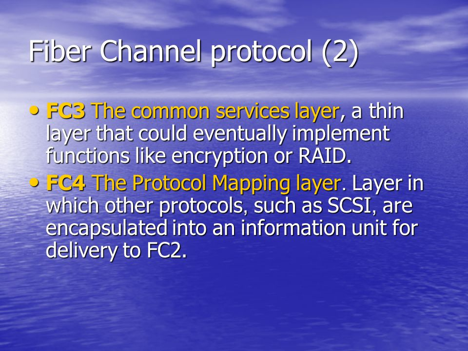 Fiber Channel protocol (2) FC3 The common services layer, a thin layer that could eventually implement functions like encryption or RAID.