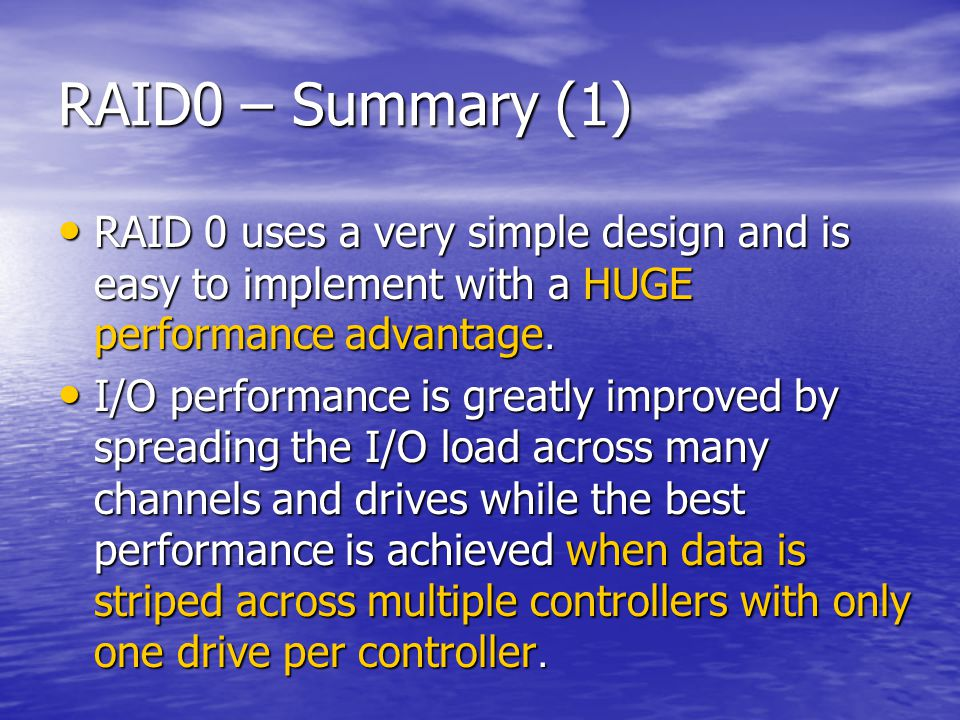 RAID0 – Summary (1) RAID 0 uses a very simple design and is easy to implement with a HUGE performance advantage.