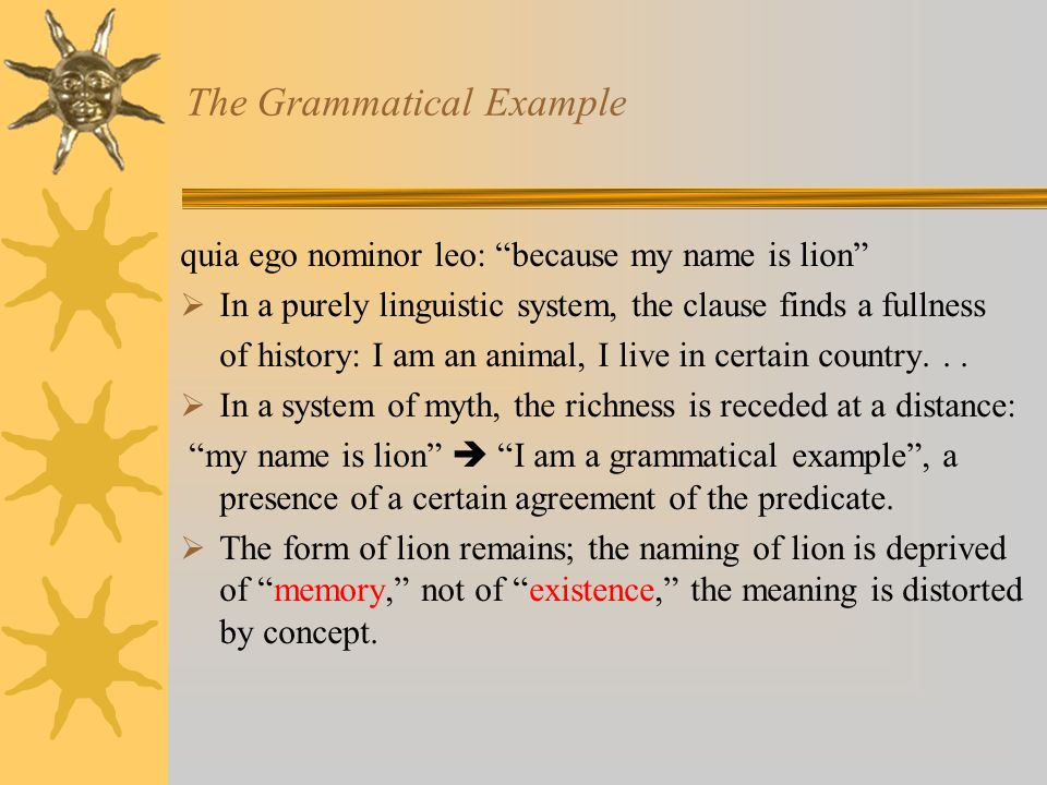 "The Grammatical Example quia ego nominor leo: ""because my name is lion""  In a purely linguistic system, the clause finds a fullness of history: I am"