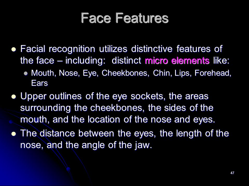 47 Face Features Facial recognition utilizes distinctive features of the face – including: distinct micro elements like: Facial recognition utilizes d