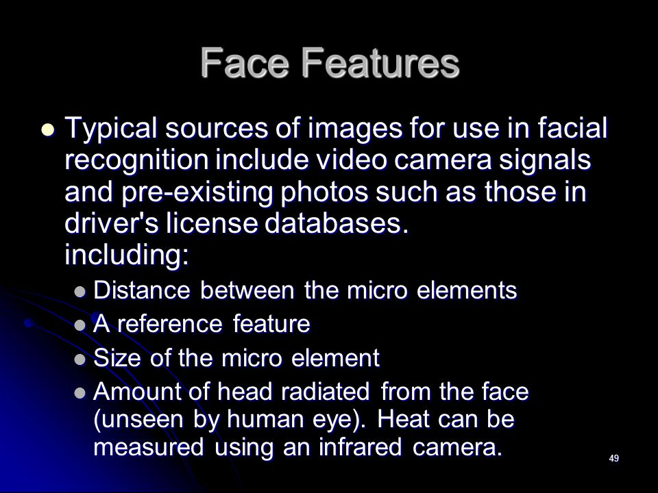 49 Typical sources of images for use in facial recognition include video camera signals and pre-existing photos such as those in driver's license data