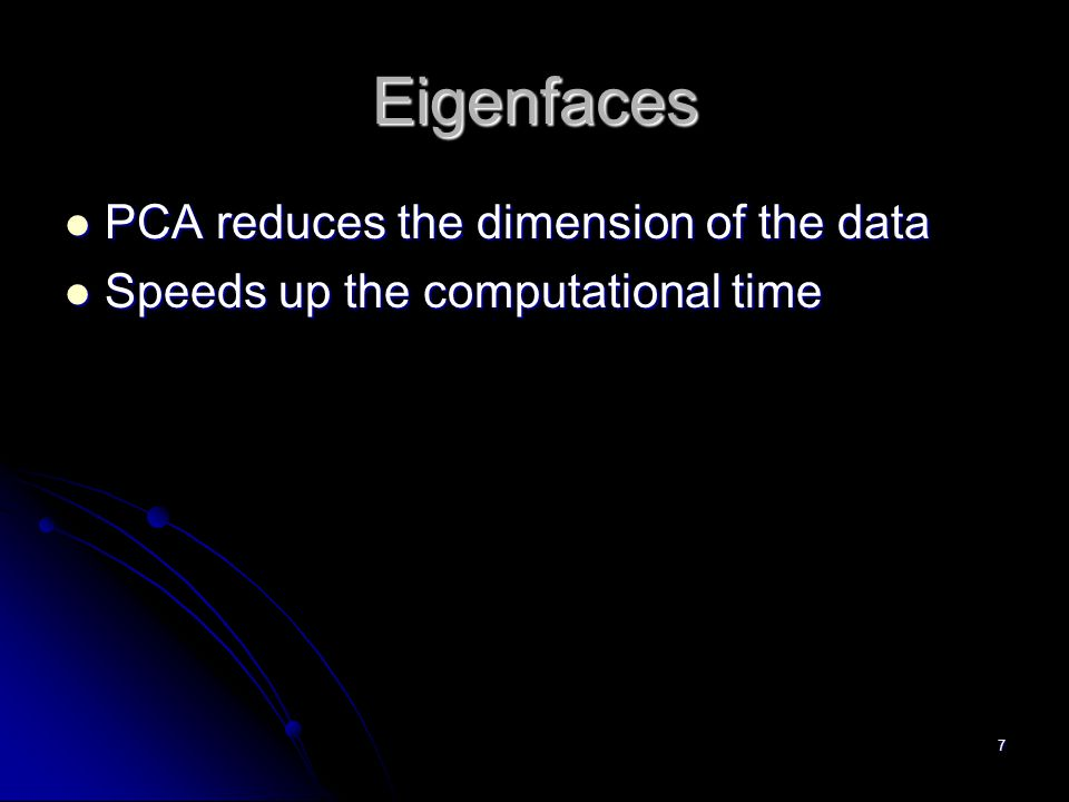 7 Eigenfaces PCA reduces the dimension of the data PCA reduces the dimension of the data Speeds up the computational time Speeds up the computational