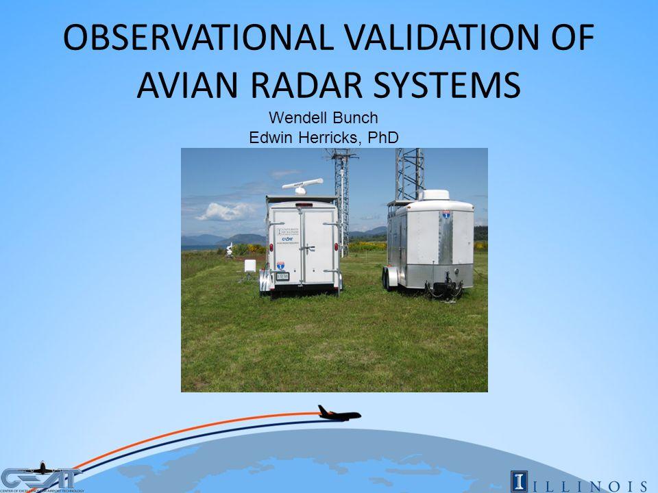 OBSERVATIONAL VALIDATION OF AVIAN RADAR SYSTEMS Wendell Bunch Edwin Herricks, PhD