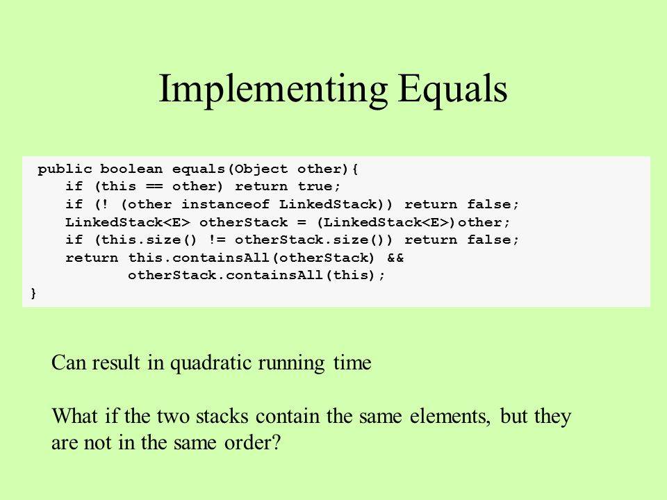 Implementing Equals public boolean equals(Object other){ if (this == other) return true; if (.