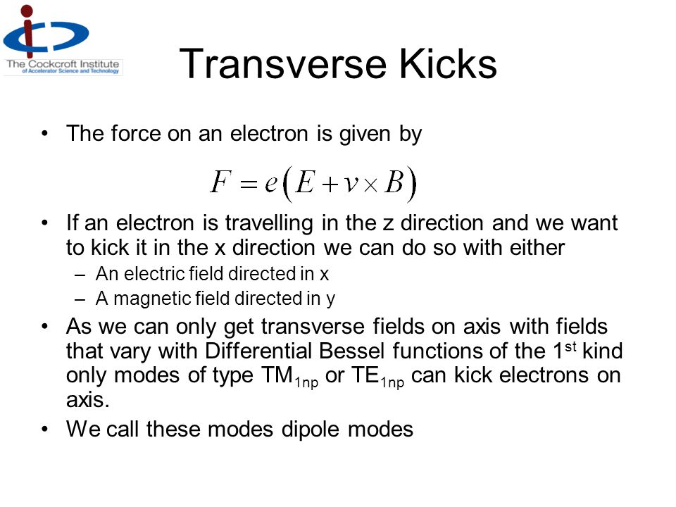Transverse Kicks The force on an electron is given by If an electron is travelling in the z direction and we want to kick it in the x direction we can
