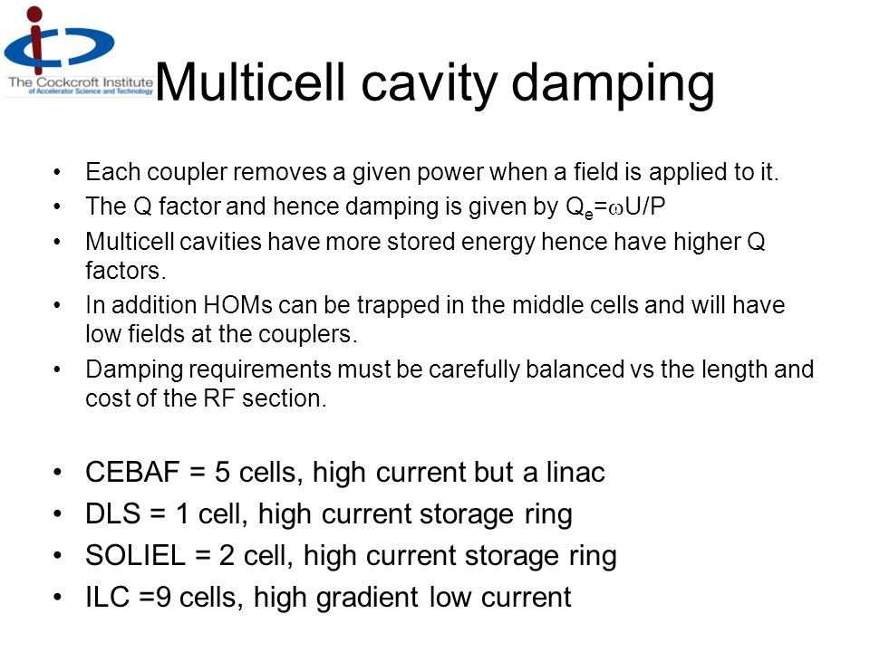 Multicell cavity damping Each coupler removes a given power when a field is applied to it. The Q factor and hence damping is given by Q e =  U/P Mult
