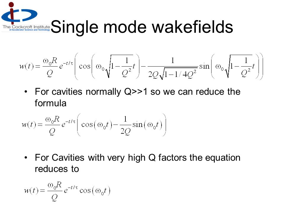 Single Bunch Wake Wake (V) Bunch Separation km A mode excited by a single bunch will decay exponentially with time due to ohmic heating and external coupling.