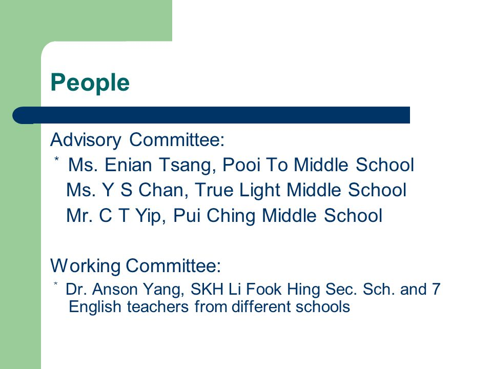 People Advisory Committee: * Ms. Enian Tsang, Pooi To Middle School Ms.