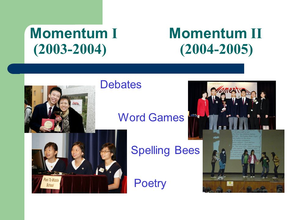 Momentum I Momentum II (2003-2004) (2004-2005) Debates Word Games Spelling Bees Poetry