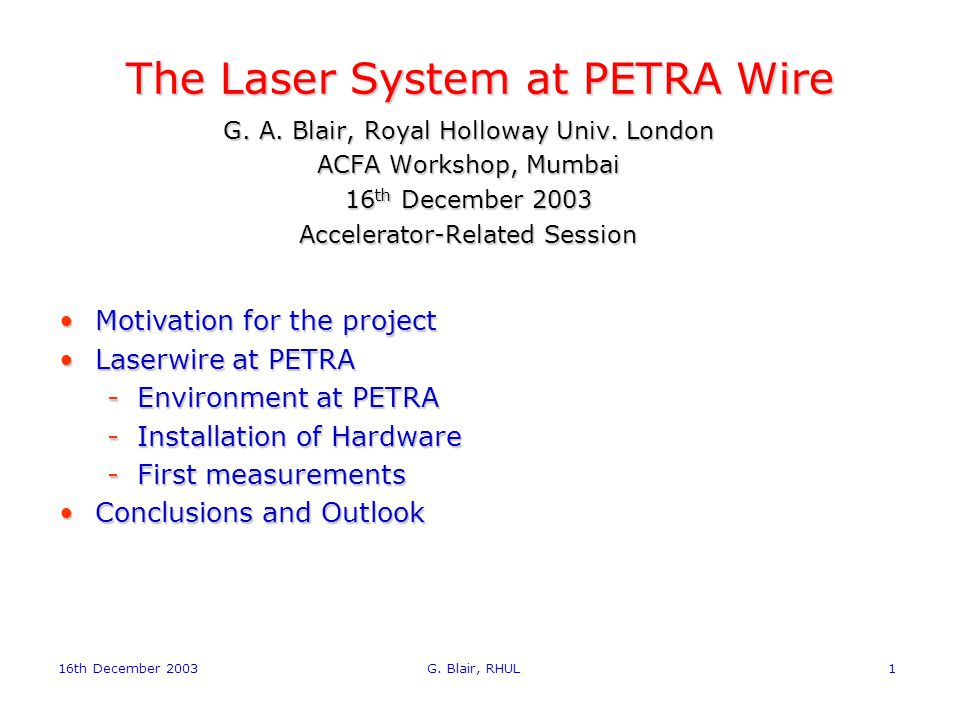 16th December 2003 G. Blair, RHUL1 The Laser System at PETRA Wire G.