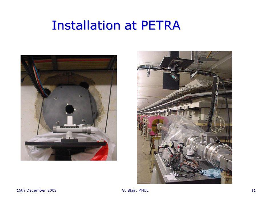 16th December 2003 G. Blair, RHUL11 Installation at PETRA