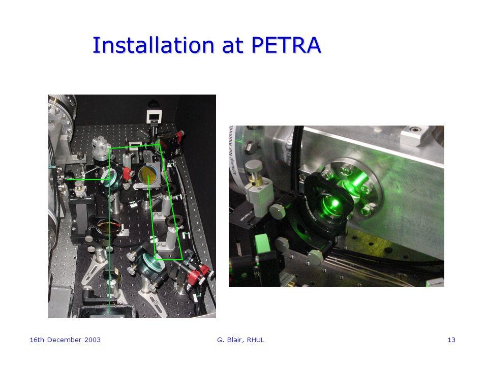 16th December 2003 G. Blair, RHUL13 Installation at PETRA