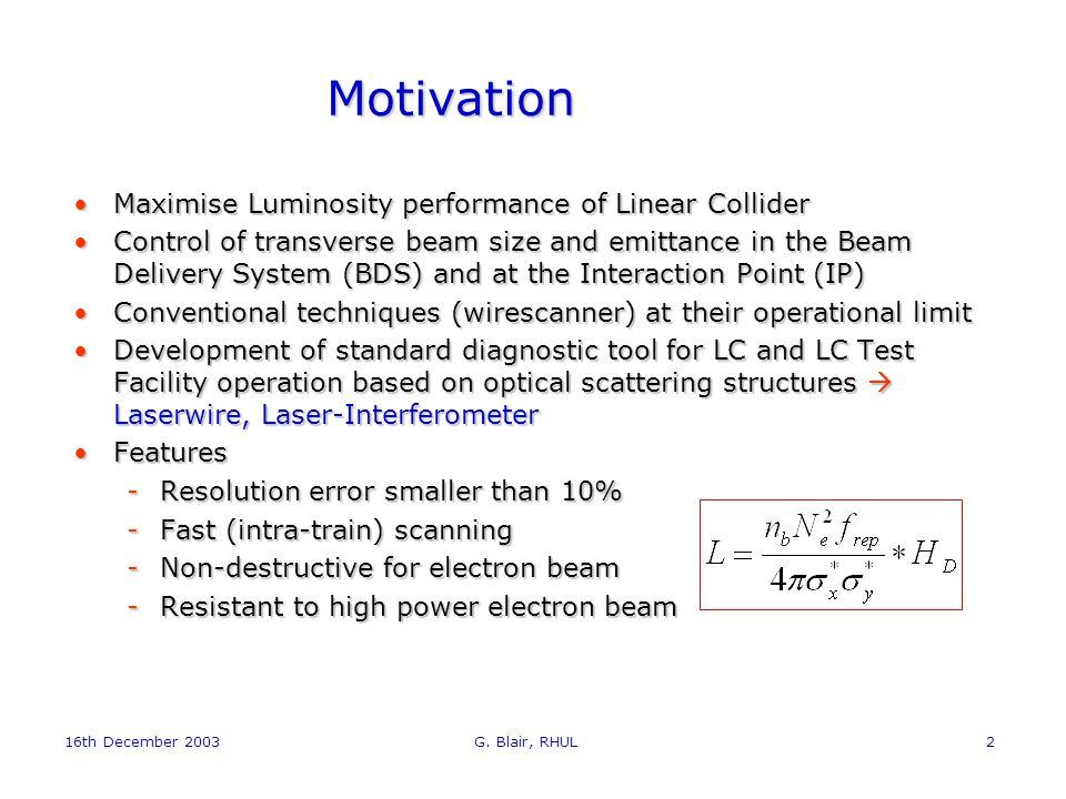 16th December 2003 G. Blair, RHUL2 Motivation Maximise Luminosity performance of Linear ColliderMaximise Luminosity performance of Linear Collider Con