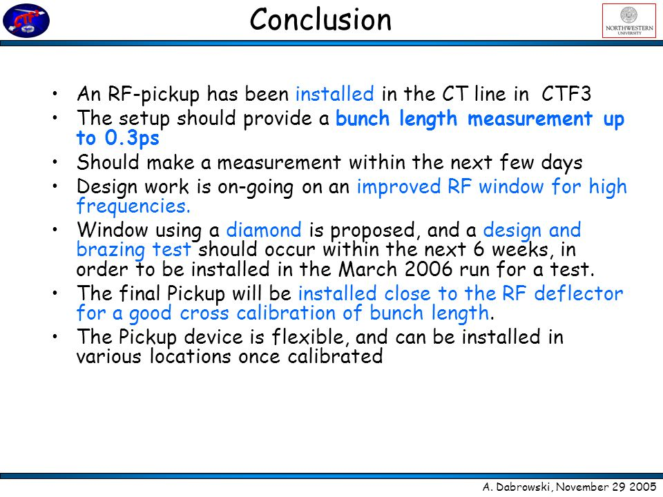 Conclusion A. Dabrowski, November 29 2005 An RF-pickup has been installed in the CT line in CTF3 The setup should provide a bunch length measurement u