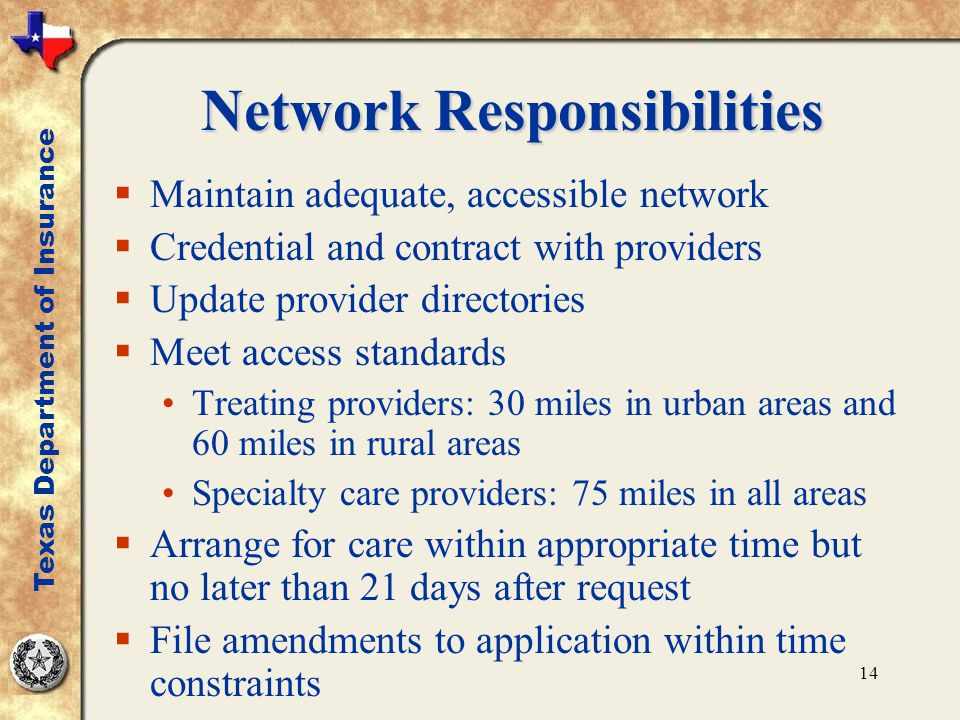 14 Network Responsibilities  Maintain adequate, accessible network  Credential and contract with providers  Update provider directories  Meet acce