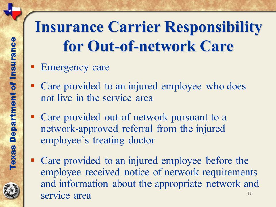 16 Insurance Carrier Responsibility for Out-of-network Care  Emergency care  Care provided to an injured employee who does not live in the service a