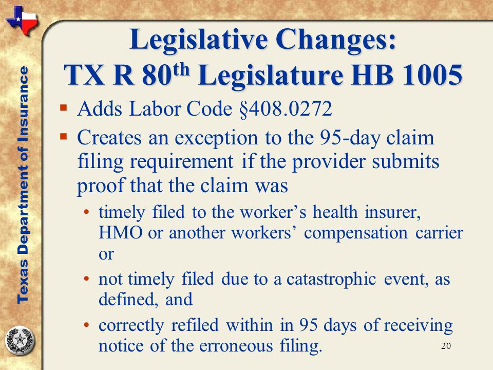 20 Legislative Changes: TX R 80 th Legislature HB 1005  Adds Labor Code §408.0272  Creates an exception to the 95-day claim filing requirement if th