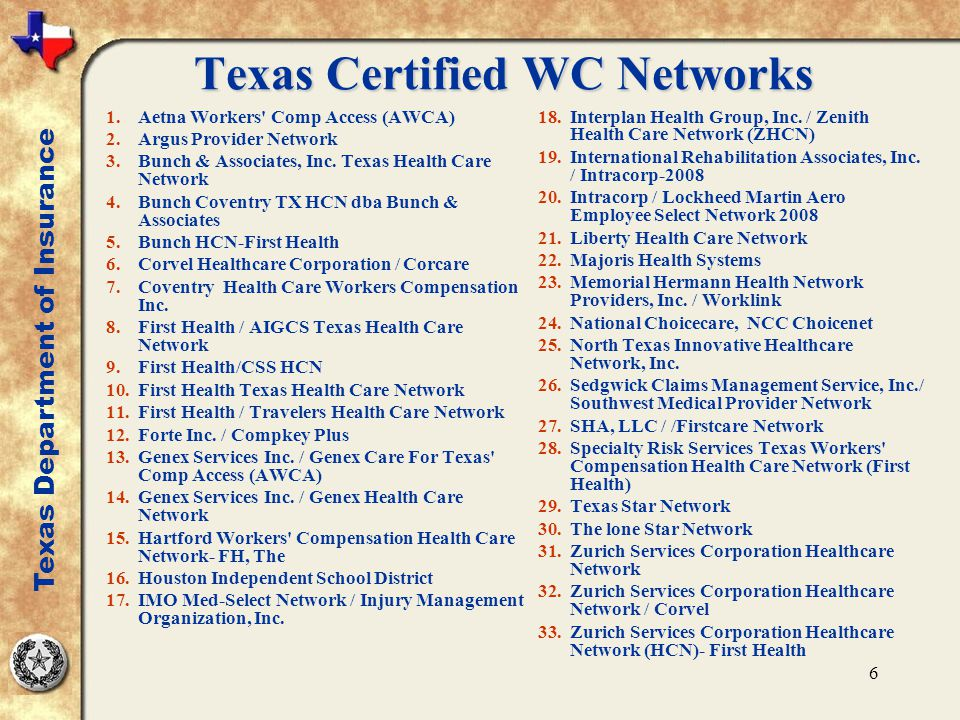 6 Texas Certified WC Networks 1.Aetna Workers Comp Access (AWCA) 2.Argus Provider Network 3.Bunch & Associates, Inc.