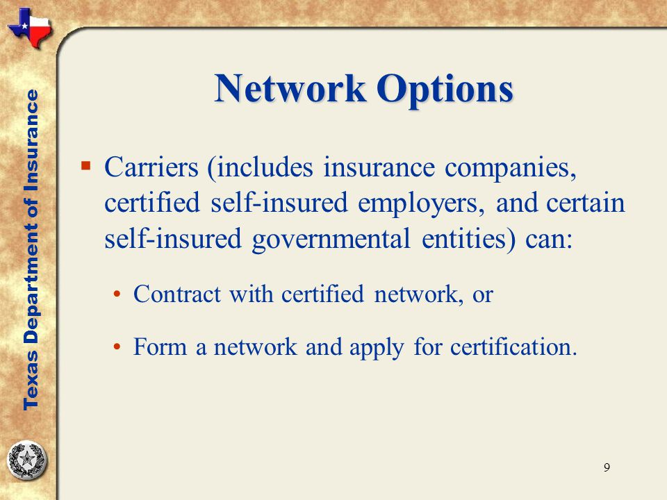 9 Network Options  Carriers (includes insurance companies, certified self-insured employers, and certain self-insured governmental entities) can: Con
