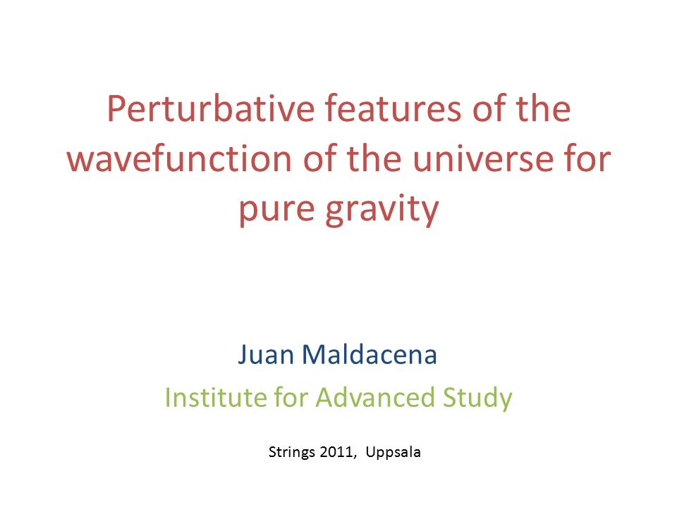 Perturbative features of the wavefunction of the universe for pure gravity Juan Maldacena Institute for Advanced Study Strings 2011, Uppsala