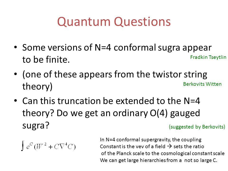 Quantum Questions Some versions of N=4 conformal sugra appear to be finite.