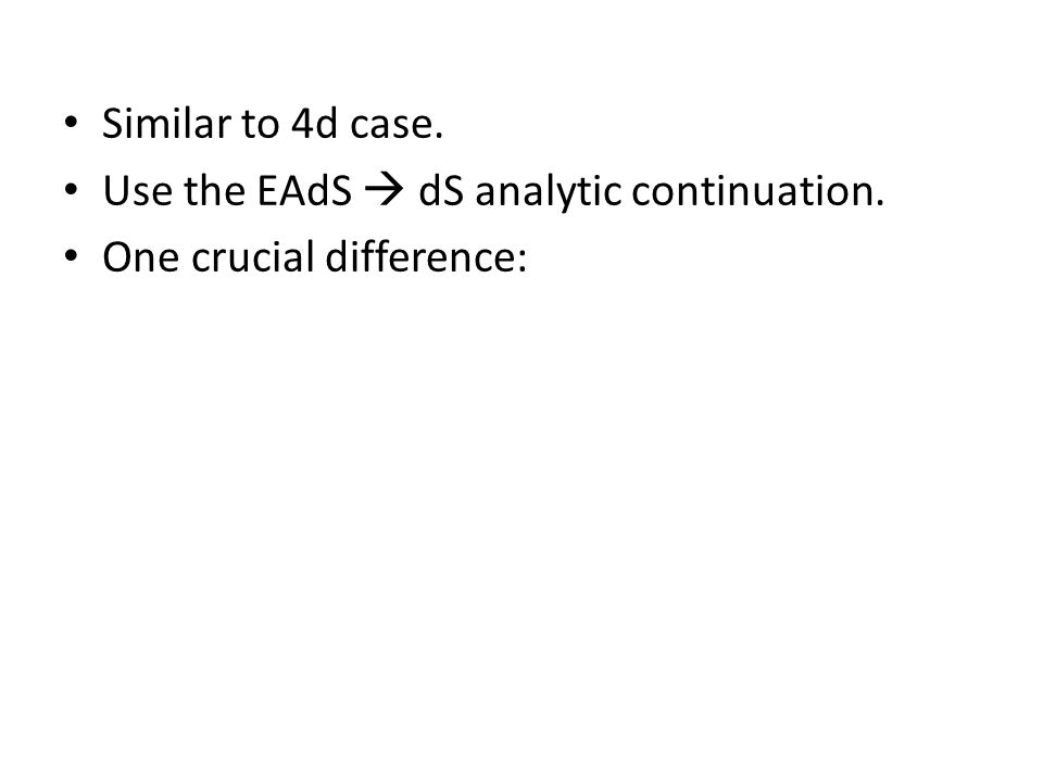 Similar to 4d case. Use the EAdS  dS analytic continuation. One crucial difference: