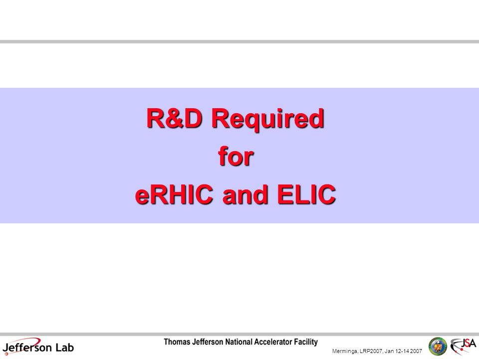 Merminga, LRP2007, Jan 12-14 2007 R&D Required for eRHIC and ELIC