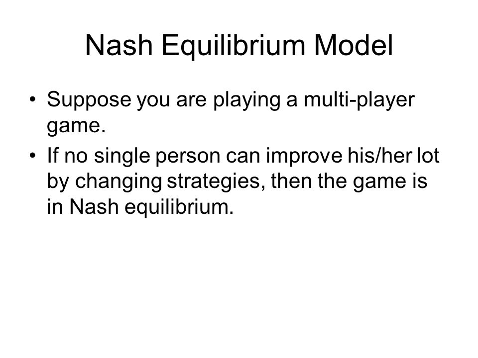 Nash Equilibrium Model Suppose you are playing a multi-player game.