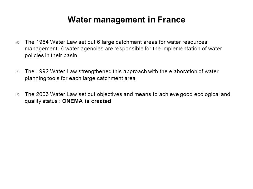 General information on ONEMA  Governmental agency overseen by the Ministry in charge of Ecology (MEDDTL)  Created by the French Water and Aquatic Environments Law, adopted on 30 December 2006 and the related Decree of 25 March 2007  All types of water systems (fresh/marine ; ground/surface)  Acting on the whole French territory, including overseas territories  Staff : 900, including 600 field technician ONEMA is the reference technical agency for knowledge and management of aquatic ecosystems