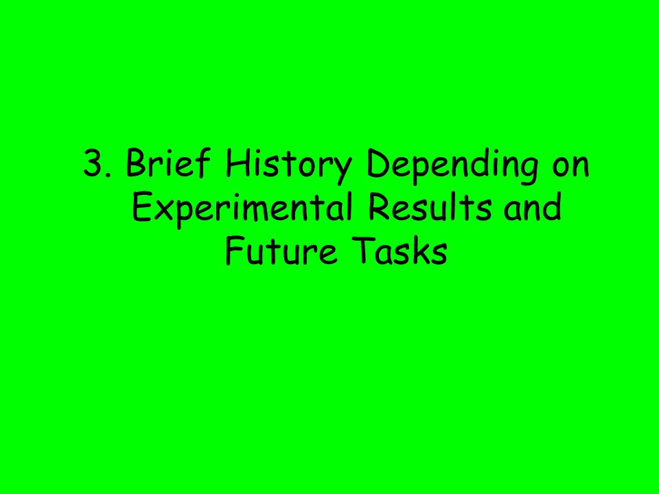 3. Brief History Depending on Experimental Results and Future Tasks