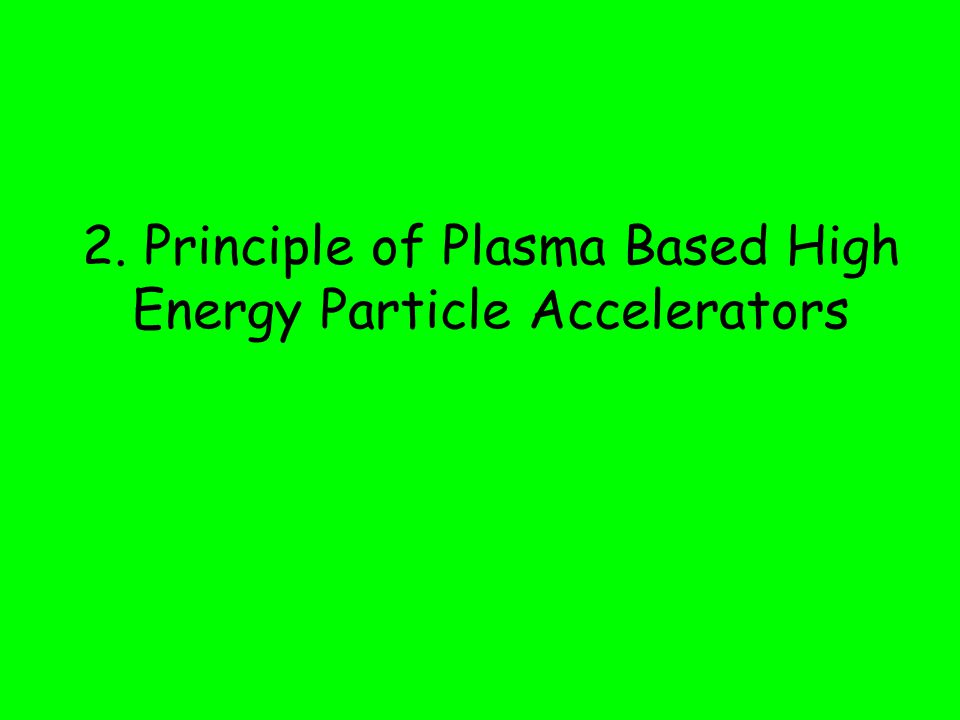 2. Principle of Plasma Based High Energy Particle Accelerators