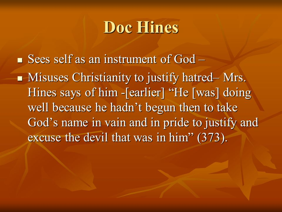 Doc Hines Sees self as an instrument of God – Sees self as an instrument of God – Misuses Christianity to justify hatred– Mrs.