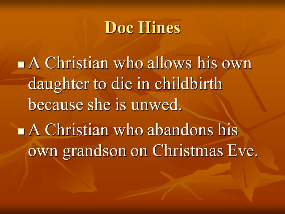 Doc Hines A Christian who allows his own daughter to die in childbirth because she is unwed.