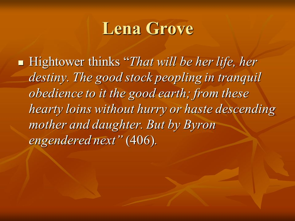 Lena Grove Hightower thinks That will be her life, her destiny.