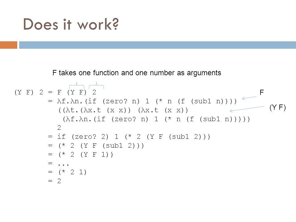 Does it work. (Y F) 2 = F (Y F) 2 = λf.λn.(if (zero.