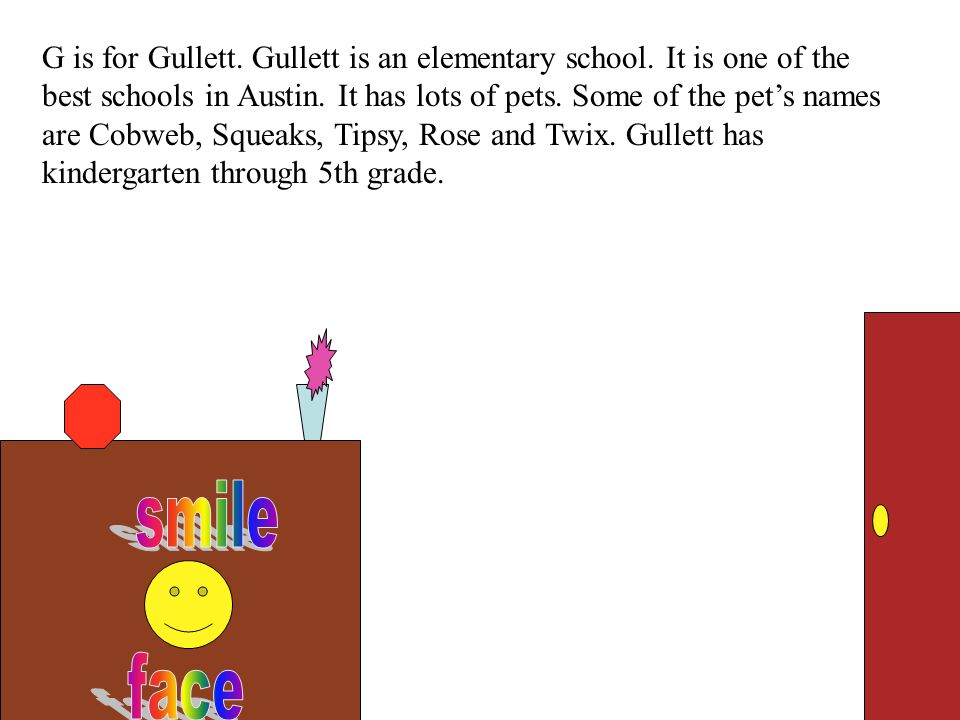 G is for Gullett. Gullett is an elementary school.