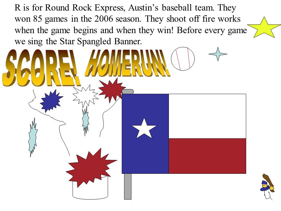 R is for Round Rock Express, Austin's baseball team.