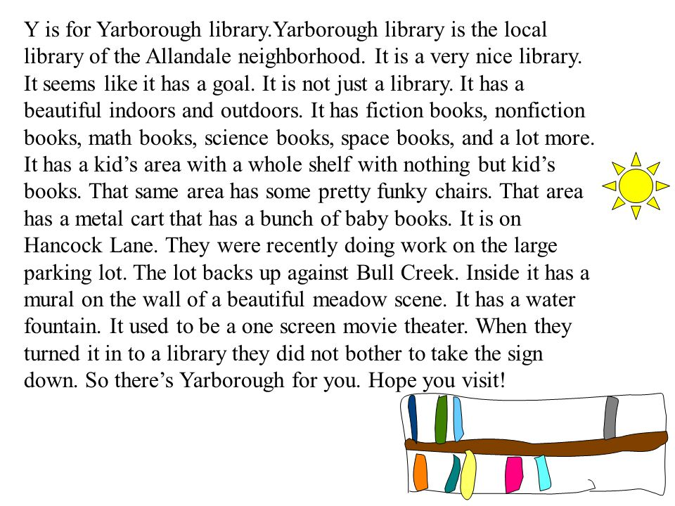 Y is for Yarborough library.Yarborough library is the local library of the Allandale neighborhood.
