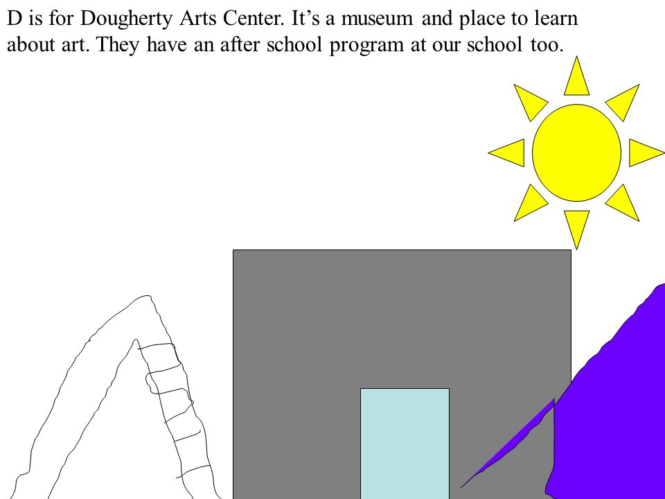 D is for Dougherty Arts Center. It's a museum and place to learn about art.