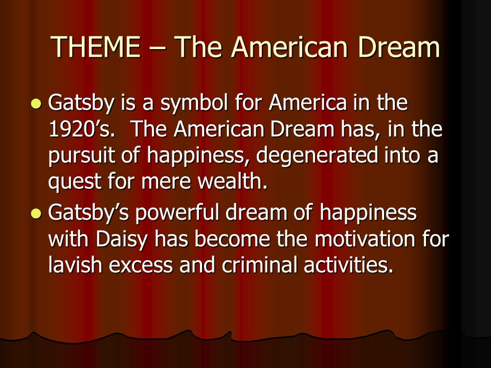 THEME – The American Dream Gatsby is a symbol for America in the 1920's.
