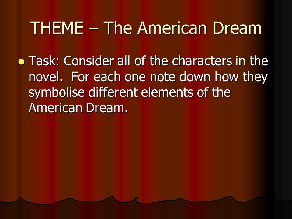 THEME – The American Dream Task: Consider all of the characters in the novel.