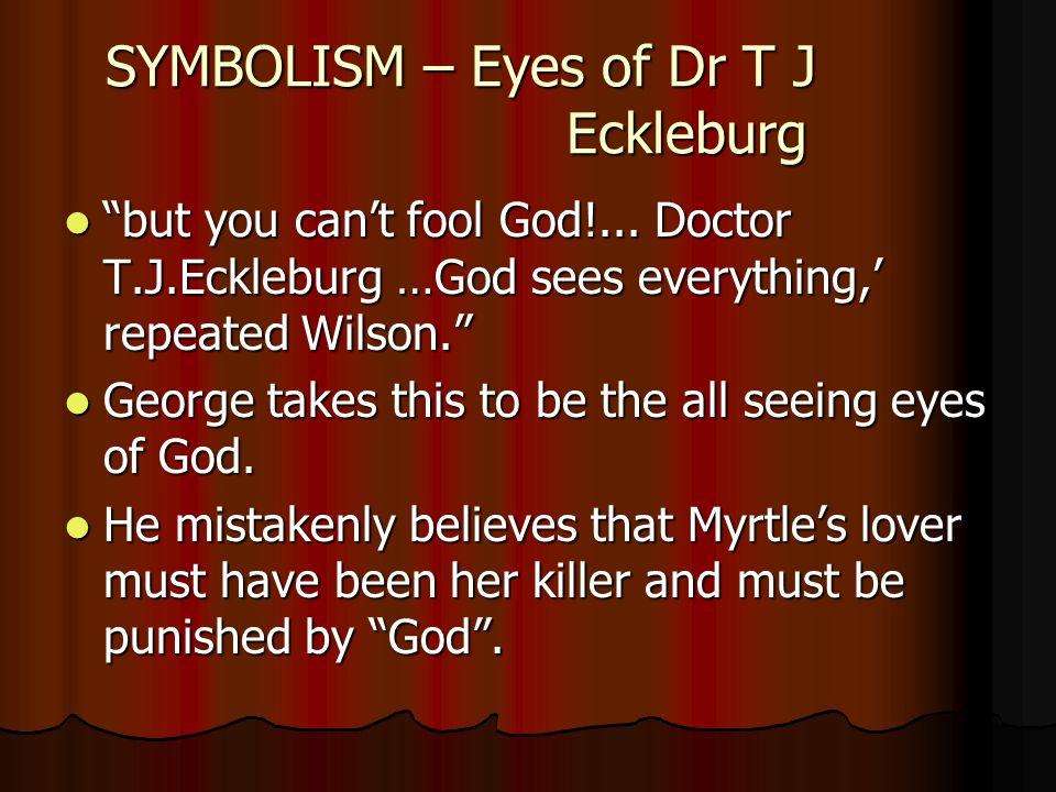 """SYMBOLISM – Eyes of Dr T J Eckleburg """"but you can't fool God!... Doctor T.J.Eckleburg …God sees everything,' repeated Wilson."""" """"but you can't fool God"""