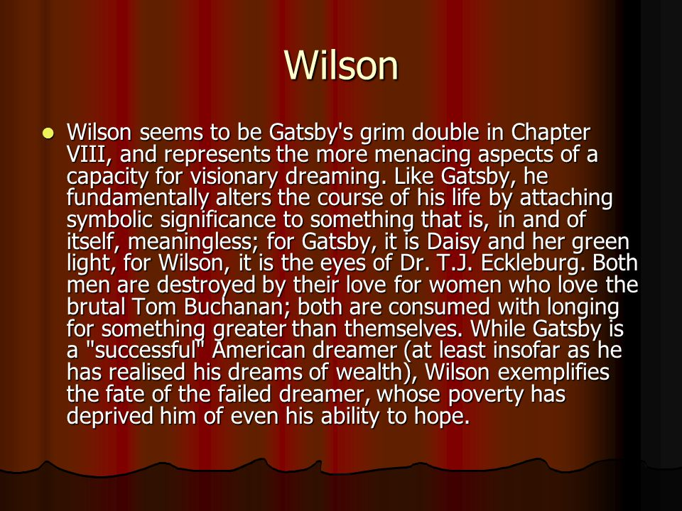 Wilson Wilson seems to be Gatsby s grim double in Chapter VIII, and represents the more menacing aspects of a capacity for visionary dreaming.
