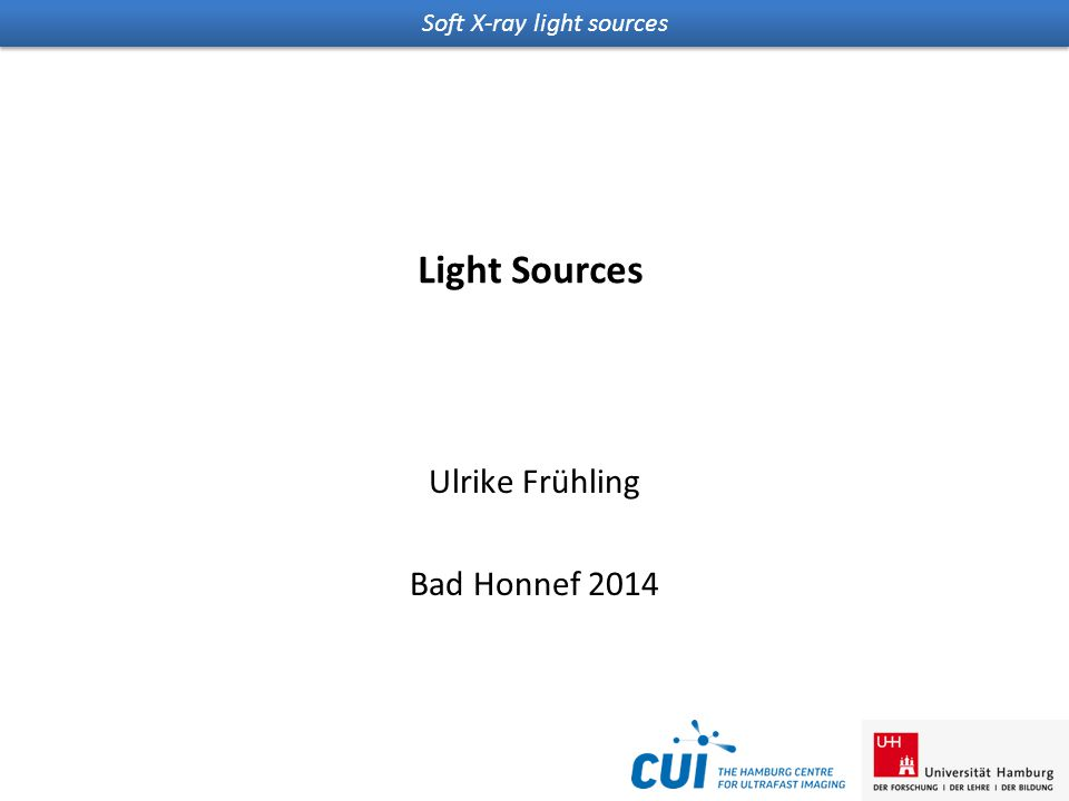 Soft X-ray light sources Light Sources Ulrike Frühling Bad Honnef 2014