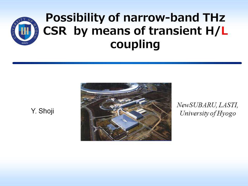 Possibility of narrow-band THz CSR by means of transient H/L coupling NewSUBARU, LASTI, University of Hyogo Y. Shoji